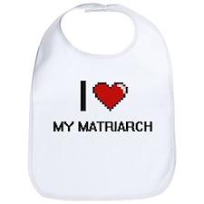 I Love My Matriarch Bib