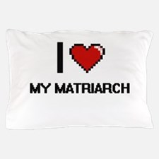 I Love My Matriarch Pillow Case