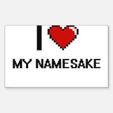 I Love My Namesake Decal