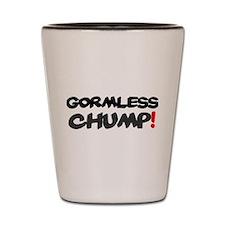 GORMLESS CHUMP! Shot Glass