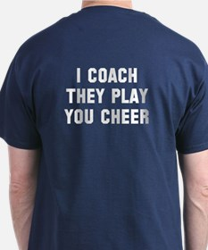 I coach they play you cheer T-Shirt