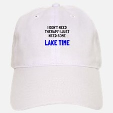 Don't need therapy lake time Baseball Baseball Cap