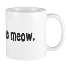 You had me at meow. Mug