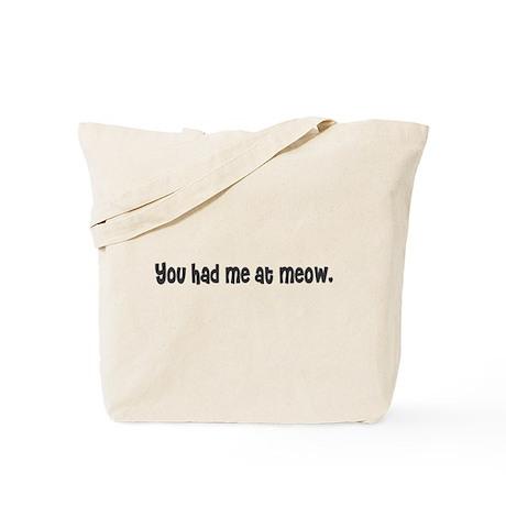 You had me at meow. Tote Bag