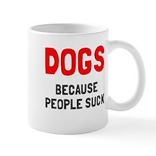 Dogs because people suck Mug