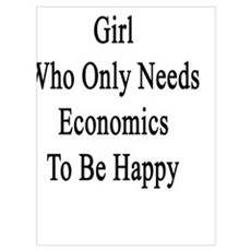 I'm That Crazy Girl Who Only Needs Economics To Be Poster