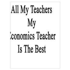 Of All My Teachers My Economics Teacher Is The Bes Poster