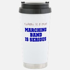 Marching Band Is Seriou Stainless Steel Travel Mug