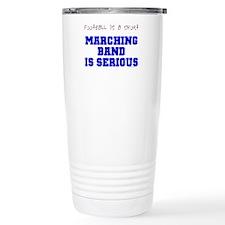 Marching Band Is Seriou Travel Mug