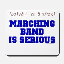 Marching Band Is Serious Mousepad