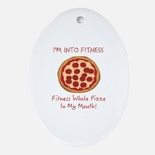 I'M INTO FITNESS, FITNESS WHOLE PIZZ Oval Ornament