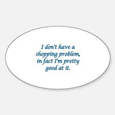 I DON'T HAVE A SHOPPING PROBLEM, IN Decal