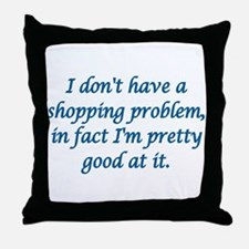 I DON'T HAVE A SHOPPING PROBLEM, IN F Throw Pillow