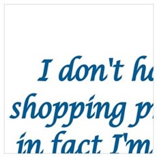 I DON'T HAVE A SHOPPING PROBLEM, IN FACT I'M PRETT Poster