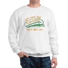 It's Not The Caboose That Kills You Sweatshirt