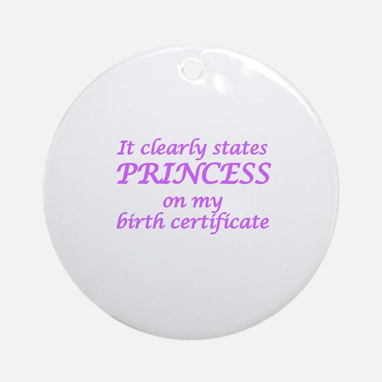 IT CLEARLY STATES PRINCESS ON MY BI Round Ornament
