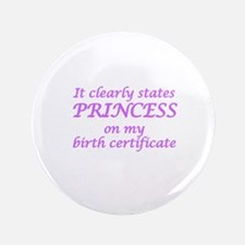 IT CLEARLY STATES PRINCESS ON MY BIRTH CERT Button