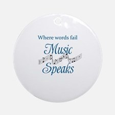 WHERE WORDS FAIL MUSIC SPEAKS Round Ornament