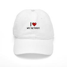I Love My Retiree Baseball Cap