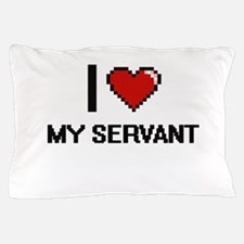 I Love My Servant Pillow Case
