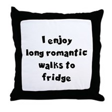 I ENJOY LONG ROMANTIC WALKS TO THE FR Throw Pillow