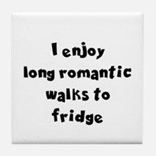 I ENJOY LONG ROMANTIC WALKS TO THE FR Tile Coaster