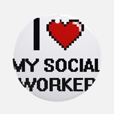 I love My Social Worker Round Ornament
