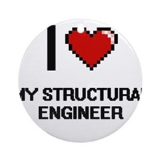 I love My Structural Engineer Round Ornament