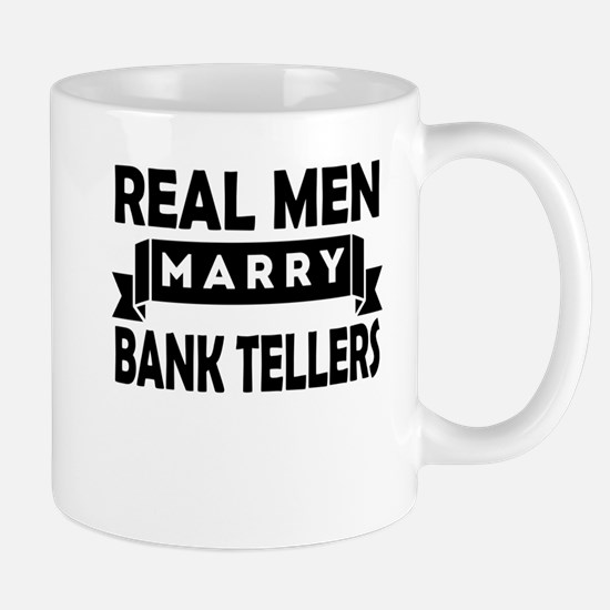 Real Men Marry Bank Tellers Mugs