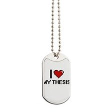 I love My Thesis Dog Tags