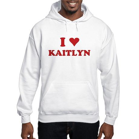 I LOVE KAITLYN Hooded Sweatshirt