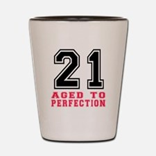 21 Aged To Perfection Birthday Designs Shot Glass