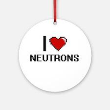 I Love Neutrons Round Ornament