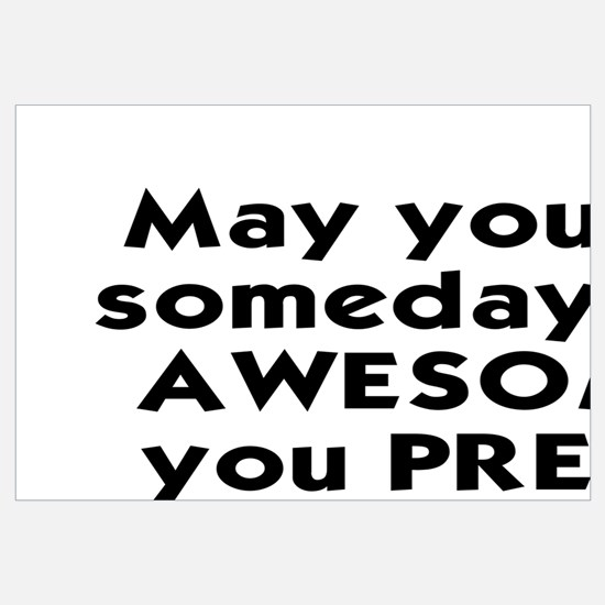 MAY YOUR LIFE SOMEDAY BE AS AWESOME AS YOU PRETEND