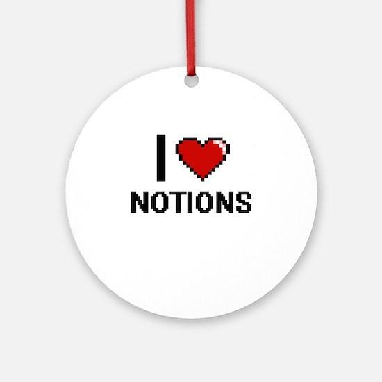 I Love Notions Round Ornament