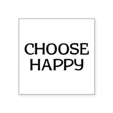 "Choose Happy Square Sticker 3"" x 3"""