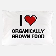I Love Organically Grown Food Pillow Case