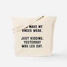You make my knees weak Tote Bag