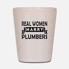 Real Women Marry Plumbers Shot Glass