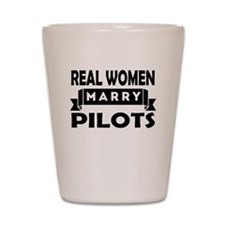 Real Women Marry Pilots Shot Glass