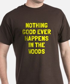 Nothing good happens woods T-Shirt