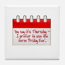 YOU SAY IT'S THURSDAY.  I PREFER TO U Tile Coaster
