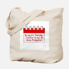 YOU SAY IT'S THURSDAY.  I PREFER TO USE T Tote Bag