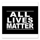All lives matter Square Car Magnets