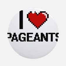 I Love Pageants Round Ornament