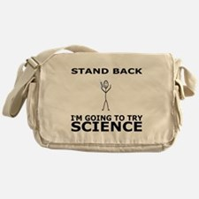 STAND BACK I'M GOING TO TRY SCIENCE Messenger Bag