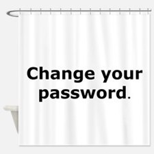 CHANGE YOUR PASSWORD Shower Curtain