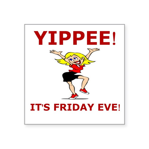 YIPPEE ITS FRIDAY EVE Square Sticker 3 X 3 By Listing