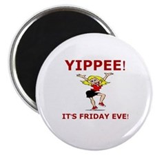 YIPPEE!  IT'S FRIDAY EVE Magnet