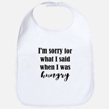 Im Sorry For What I Said When I Was Hungry Bib